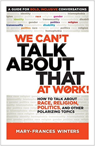 We Can't Talk about That at Work!: How to Talk about Race, Religion, Politics, and Other Polarizing Topics ()