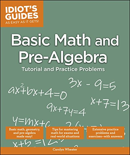 Basic Math and Pre-Algebra: Tutorial and Practice Problems (Idiot's Guides) (Basic Math & Pre Algebra For Dummies)