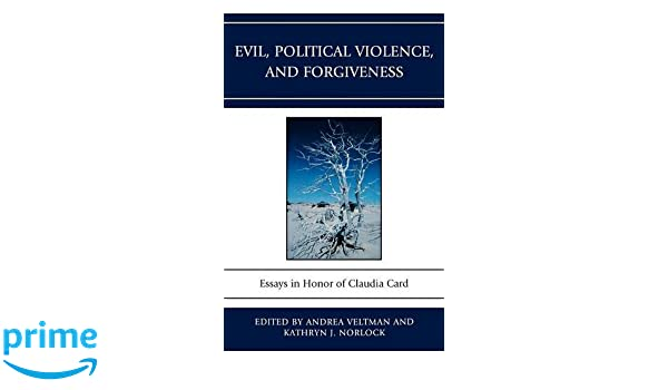 com evil political violence and forgiveness essays in  com evil political violence and forgiveness essays in honor of claudia card 9780739136508 andrea veltman kathryn j norlock todd calder