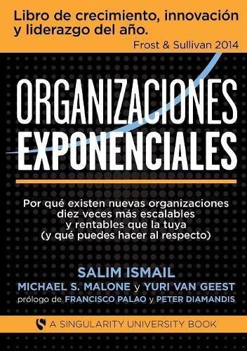 Organizaciones Exponenciales  [Salim Ismail - Malone S., Michael - Geest Van, Yuri] (Tapa Blanda)