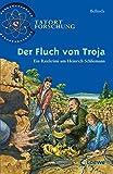 Der Fluch von Troja: Ein Ratekrimi um Heinrich Schliemann (Tatort Forschung)