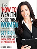 """Get Rich, Rich Selling Your Knowledge And Helping Others (The """"How To"""" Wealth Guide For Women Entrepreneurs Book 1)"""