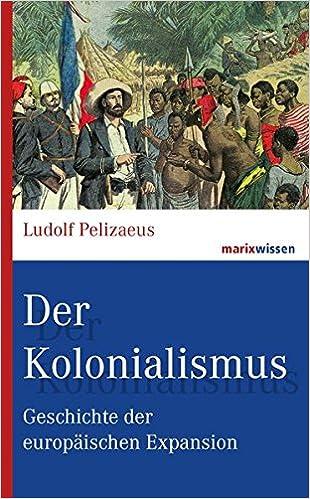 Der Kolonialismus Geschichte Der Europäischen Expansion Marixwissen