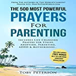 The 500 Most Powerful Prayers for Parenting: Includes Life Changing Prayers for Stress, Adoption, Parenting, ADHD & Motherhood | Jason Thomas,Toby Peterson