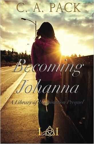 Becoming Johanna: A Library of Illumination Prequel Novella: Amazon.es: Pack, C. A.: Libros en idiomas extranjeros