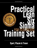 img - for Practical Lean Six Sigma for Healthcare Training Set - Using the A3 and Lean Thinking to Improve Operational Performance in Hospitals, Clinics, and Physician Group Practices book / textbook / text book