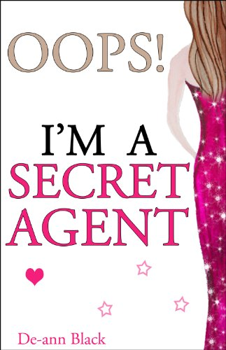 OOPS! IM A SECRET AGENT (Romance) (Romance, Humour, Mischief Book 3)