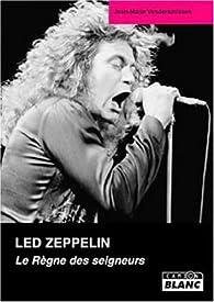 Led Zeppelin : Le Règne des seigneurs De la genèse au millénaire par Jean-Marie Vandersmissen