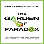 The Garden of Paradox: The Essence of Non Dual Kabbalah in Three Conversations | DovBer Pinson