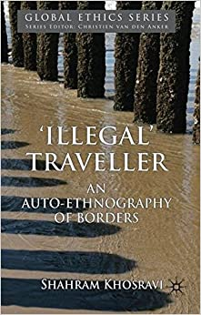 Illegal Traveller: An Auto-Ethnography of Borders (Global Ethics)