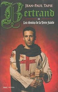 Bertrand ou les chemins de la Terre Sainte par Jean-Paul Tapie