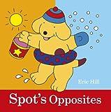 Spot's Opposites, Eric Hill, 0723270465