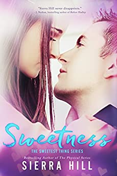Sweetness (The Sweetest Thing Book 1) by [Hill, Sierra]