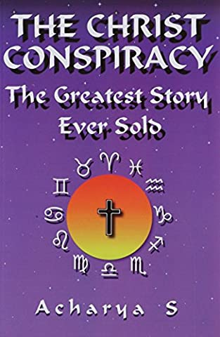 The Christ Conspiracy: The Greatest Story Ever Sold (Religious Conspiracy)