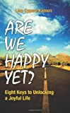 Are We Happy Yet?: Eight Keys to Unlocking a Joyful Life