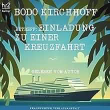 Betreff: Einladung zu einer Kreuzfahrt Hörbuch von Bodo Kirchhoff Gesprochen von: Bodo Kirchhoff