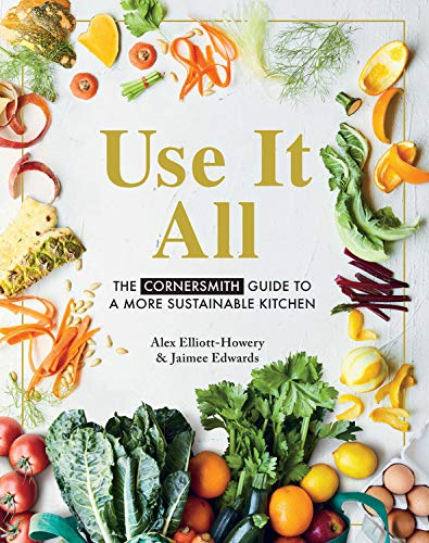 Book Cover: Use It All: The Cornersmith guide to your sustainable home kitchen