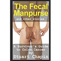 The Fecal Manpurse: A Survivor's Guide to Colon Cancer