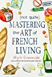 #10: (Not Quite) Mastering the Art of French Living