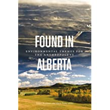 Found in Alberta: Environmental Themes for the Anthropocene (Environmental Humanities)