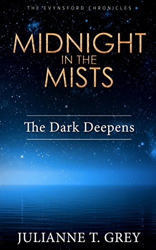 Midnight in the Mists - The Dark Deepens (Book 2 of the Evynsford Chronicles) by Julianne T. Grey