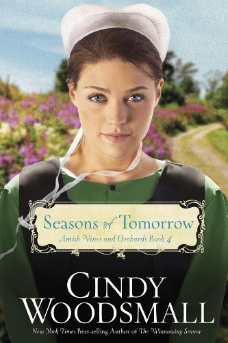 Seasons of Tomorrow: Book Four in the Amish Vines and Orchards Series by [Woodsmall, Cindy]