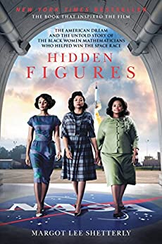 Hidden Figures: The American Dream and the Untold Story of the Black Women Mathematicians Who Helped Win the Space Race by [Shetterly, Margot Lee]