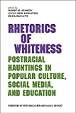 img - for Rhetorics of Whiteness: Postracial Hauntings in Popular Culture, Social Media, and Education book / textbook / text book