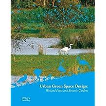Urban Green Space Design: Wetland Parks and Botanic Gardens