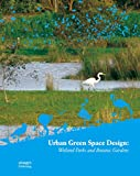 img - for Urban Green Space Design: Wetland Parks and Botanic Gardens book / textbook / text book