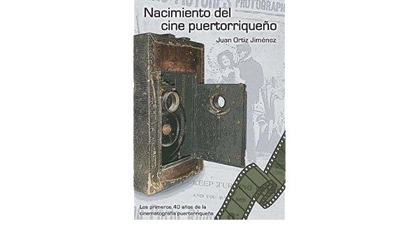 Nacimiento del cine puertorriqueño (Spanish Edition): Juan Ortiz Jiménez, Alexander Hernandez: 9780977361274: Amazon.com: Books