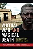 Virtual War and Magical Death: Technologies and Imaginaries for Terror and Killing (The Cultures and Practice of Violence)