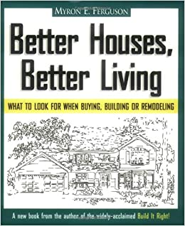 Better Houses Living What To Look For When Buying Building Or Remodeling Myron E Ferguson 9780965485616 Amazon Books