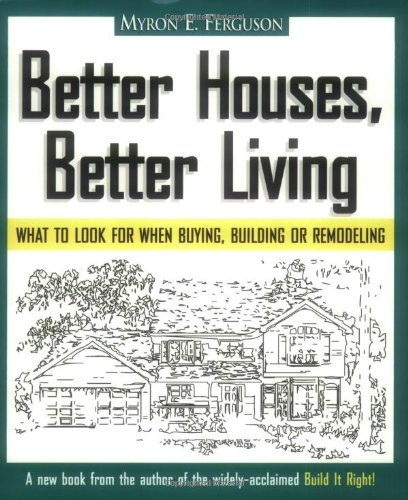 Better Houses, Better Living: What To Look for When Buying, Building or Remodeling by Home User Pr