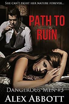 Path to Ruin: A Romantic Suspense Thriller (Dangerous Men Book 3) by [Abbott, Alex]