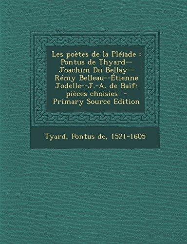 Les poetes de la Pleiade: Pontus de Thyard--Joachim Du Bellay--Remy Belleau--Etienne Jodelle--J.-A. de Baif; pieces choisies  (Tapa Blanda)
