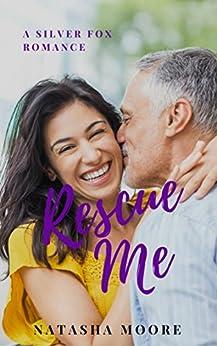 Rescue Me (Silver Fox Romance Book 2) by [Moore, Natasha]
