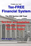 Create Your Own Tax-FREE Financial System: the IRS § 408 Trust, Dan Keppel, 1466367466