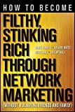 img - for How to Become Filthy, Stinking Rich Through Network Marketing: Without Alienating Friends and Family by Mark Yarnell (2012-02-28) book / textbook / text book
