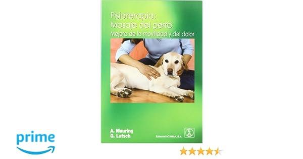 Fisioterapia: masaje del perro : mejora de la movilidad y del dolor: Amazon.es: Alexandra Mauring, M. Günter Lutsch, Jaime Esaín Escobar: Libros