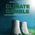 Climate Gamble: Is Anti-Nuclear Activism Endangering Our Future? (2017 Edition)   Rauli Partanen,Janne M. Korhonen
