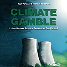 Climate Gamble: Is Anti-Nuclear Activism Endangering Our Future? (2017 Edition) Audiobook by Rauli Partanen, Janne M. Korhonen Narrated by Eric G. Meyer