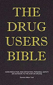 The Drug Users Bible: Harm Reduction, Risk Mitigation, Personal Safety (English Edition) de [Trott, Dominic Milton]