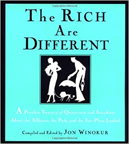 The Rich Are Different A Priceless Treasury Of Quotations And