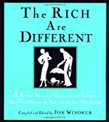 The Rich Are Different: A Priceless Treasury of Quotations and Anecdotes About the Affluent, the Posh, a nd the Just Plain Loaded