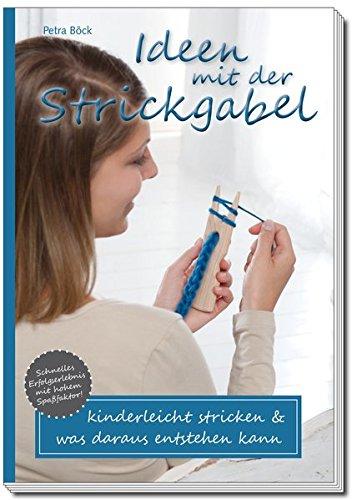 Ideen mit der Strickgabel: kinderleicht stricken & was daraus entstehen kann Taschenbuch – 15. April 2014 Petra Böck Pebola 3000453628 Ratgeber / Hobby
