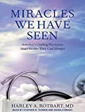 img - for Miracles We Have Seen: America's Leading Physicians Share Stories They Can't Forget book / textbook / text book