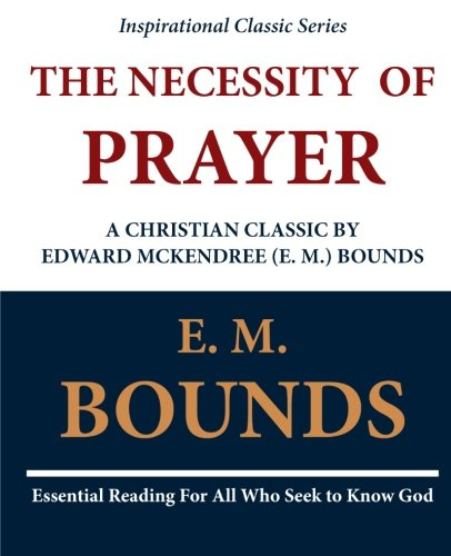 Download The Necessity of Prayer: A Christian Classic by  Edward McKendree (E. M.) Bounds pdf epub