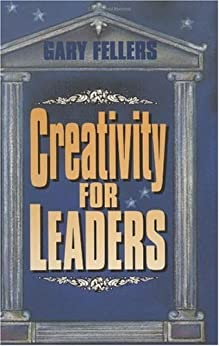 Creativity for Leaders (Motivational) by [Fellers, Gary]