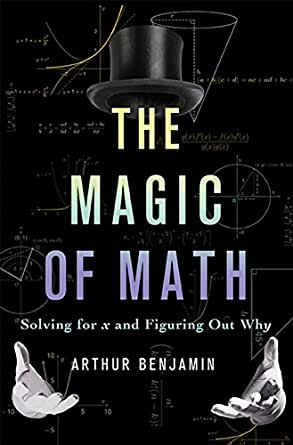 The Magic of Math: Solving for x and Figuring Out Why, Arthur ...